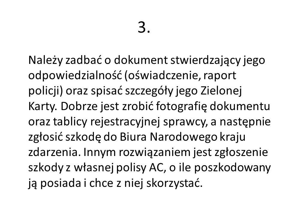 Należy zadbać o dokument stwierdzający jego odpowiedzialność (oświadczenie, raport policji) oraz spisać szczegóły jego Zielonej Karty.
