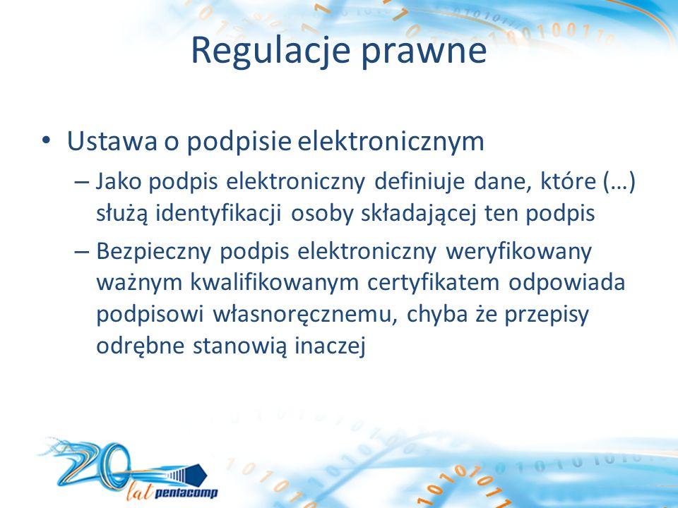 Regulacje prawne Ustawa o podpisie elektronicznym – Jako podpis elektroniczny definiuje dane, które (…) służą identyfikacji osoby składającej ten podpis – Bezpieczny podpis elektroniczny weryfikowany ważnym kwalifikowanym certyfikatem odpowiada podpisowi własnoręcznemu, chyba że przepisy odrębne stanowią inaczej