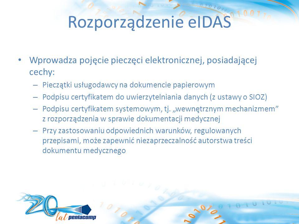 Rozporządzenie eIDAS Wprowadza pojęcie pieczęci elektronicznej, posiadającej cechy: – Pieczątki usługodawcy na dokumencie papierowym – Podpisu certyfikatem do uwierzytelniania danych (z ustawy o SIOZ) – Podpisu certyfikatem systemowym, tj.