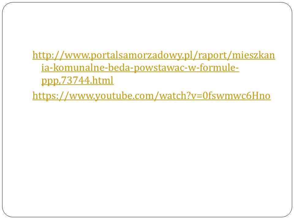 http://www.portalsamorzadowy.pl/raport/mieszkan ia-komunalne-beda-powstawac-w-formule- ppp,73744.html https://www.youtube.com/watch?v=0fswmwc6Hno