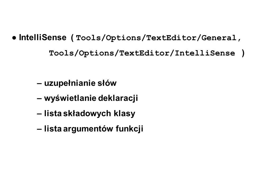 ● IntelliSense ( Tools/Options/TextEditor/General, Tools/Options/TextEditor/IntelliSense ) – uzupełnianie słów – wyświetlanie deklaracji – lista składowych klasy – lista argumentów funkcji