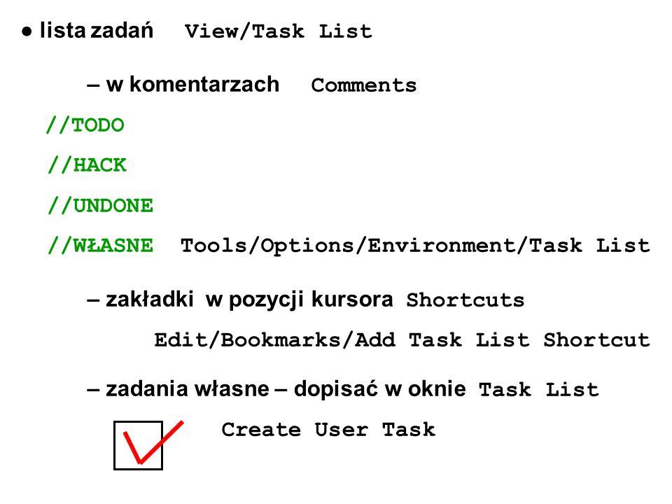 ● lista zadań View/Task List – w komentarzach Comments //TODO //HACK //UNDONE //WŁASNE Tools/Options/Environment/Task List – zakładki w pozycji kursor