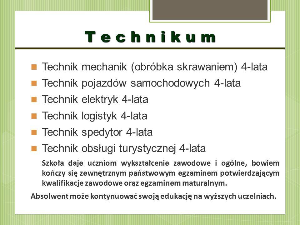 Technik mechanik (obróbka skrawaniem) 4-lata Technik pojazdów samochodowych 4-lata Technik elektryk 4-lata Technik logistyk 4-lata Technik spedytor 4-