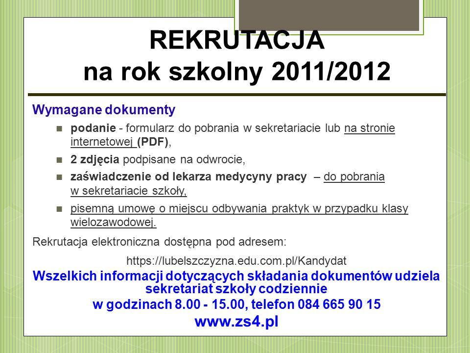 REKRUTACJA na rok szkolny 2011/2012 Wymagane dokumenty podanie - formularz do pobrania w sekretariacie lub na stronie internetowej (PDF), 2 zdjęcia po