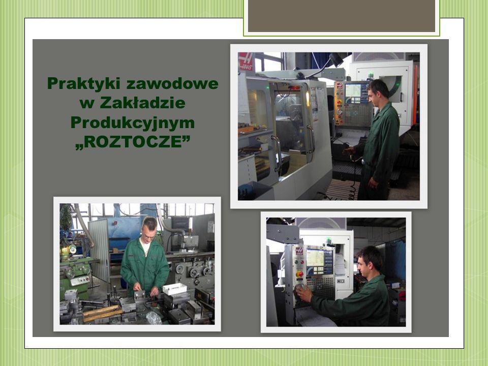 """Praktyki zawodowe w Zakładzie Produkcyjnym """"ROZTOCZE"""""""