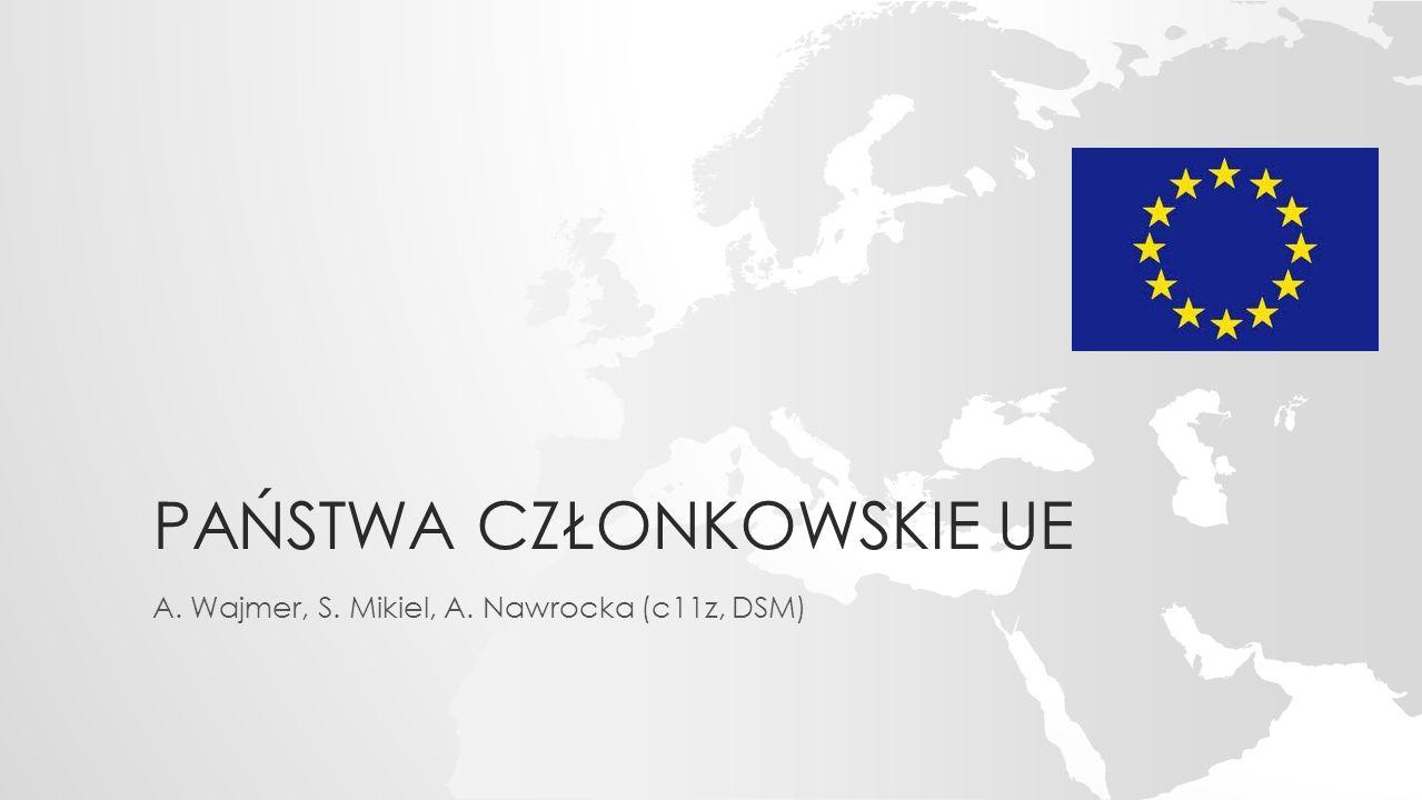 PAŃSTWA CZŁONKOWSKIE UE A. Wajmer, S. Mikiel, A. Nawrocka (c11z, DSM)
