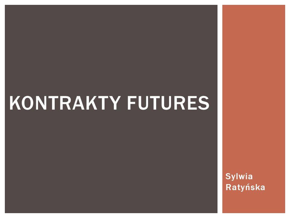 Sylwia Ratyńska KONTRAKTY FUTURES