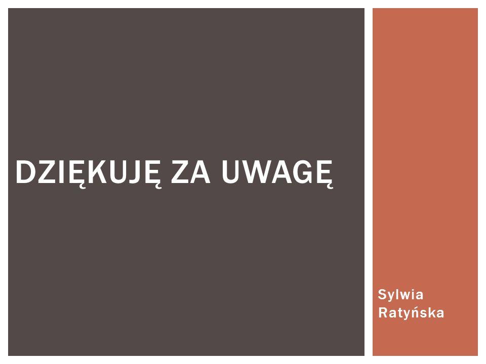 Sylwia Ratyńska DZIĘKUJĘ ZA UWAGĘ