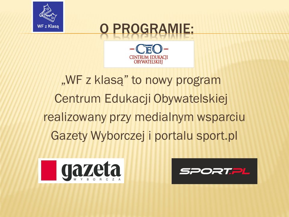 """""""WF z klasą to nowy program Centrum Edukacji Obywatelskiej realizowany przy medialnym wsparciu Gazety Wyborczej i portalu sport.pl"""
