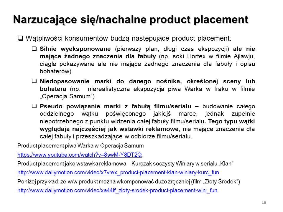 18 Narzucające się/nachalne product placement 18  Wątpliwości konsumentów budzą następujące product placement:  Silnie wyeksponowane (pierwszy plan,