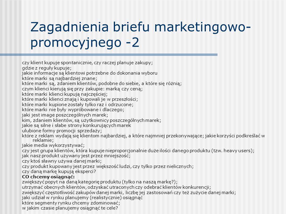 Zagadnienia briefu marketingowo- promocyjnego -2 czy klient kupuje spontanicznie, czy raczej planuje zakupy; gdzie z reguły kupuje; jakie informacje s