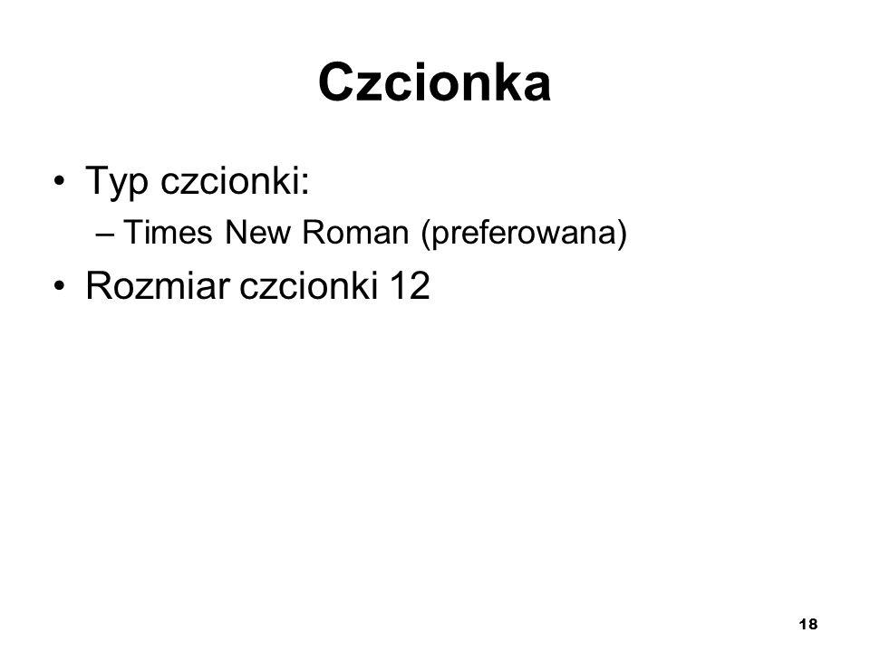 18 Czcionka Typ czcionki: –Times New Roman (preferowana) Rozmiar czcionki 12
