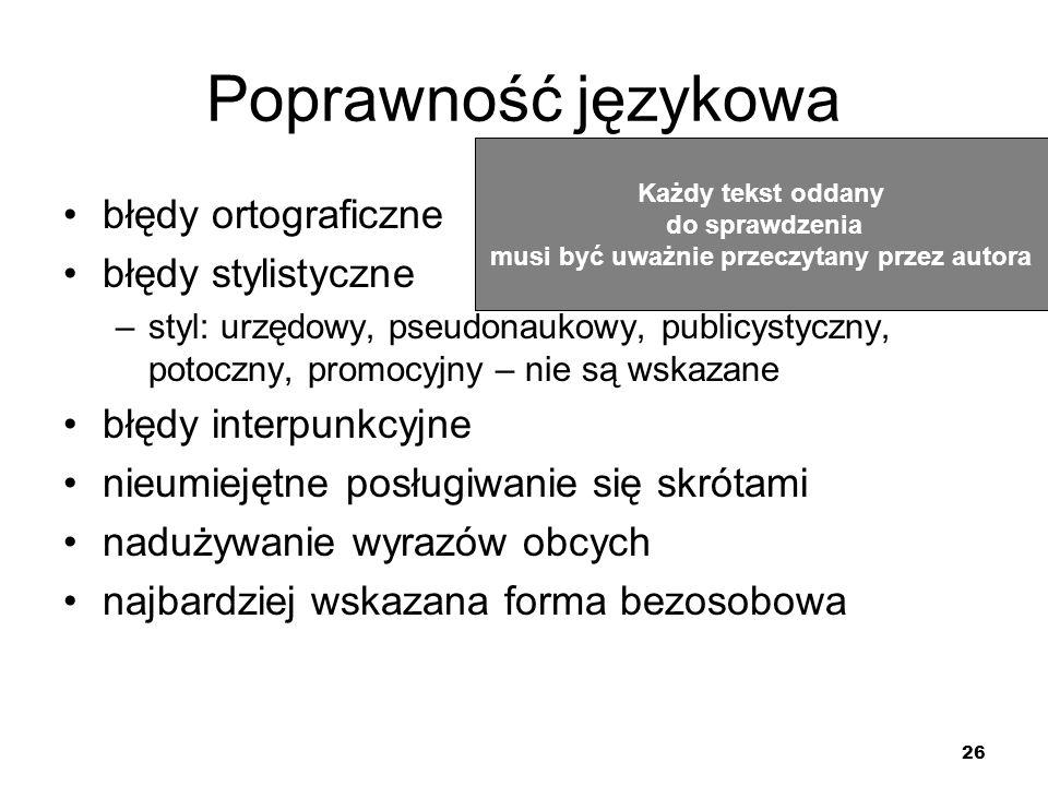 26 Poprawność językowa błędy ortograficzne błędy stylistyczne –styl: urzędowy, pseudonaukowy, publicystyczny, potoczny, promocyjny – nie są wskazane b