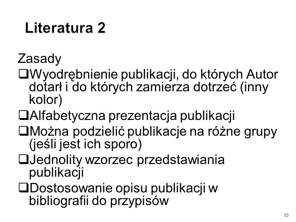 Zasady  Wyodrębnienie publikacji, do których Autor dotarł i do których zamierza dotrzeć (inny kolor)  Alfabetyczna prezentacja publikacji  Można po