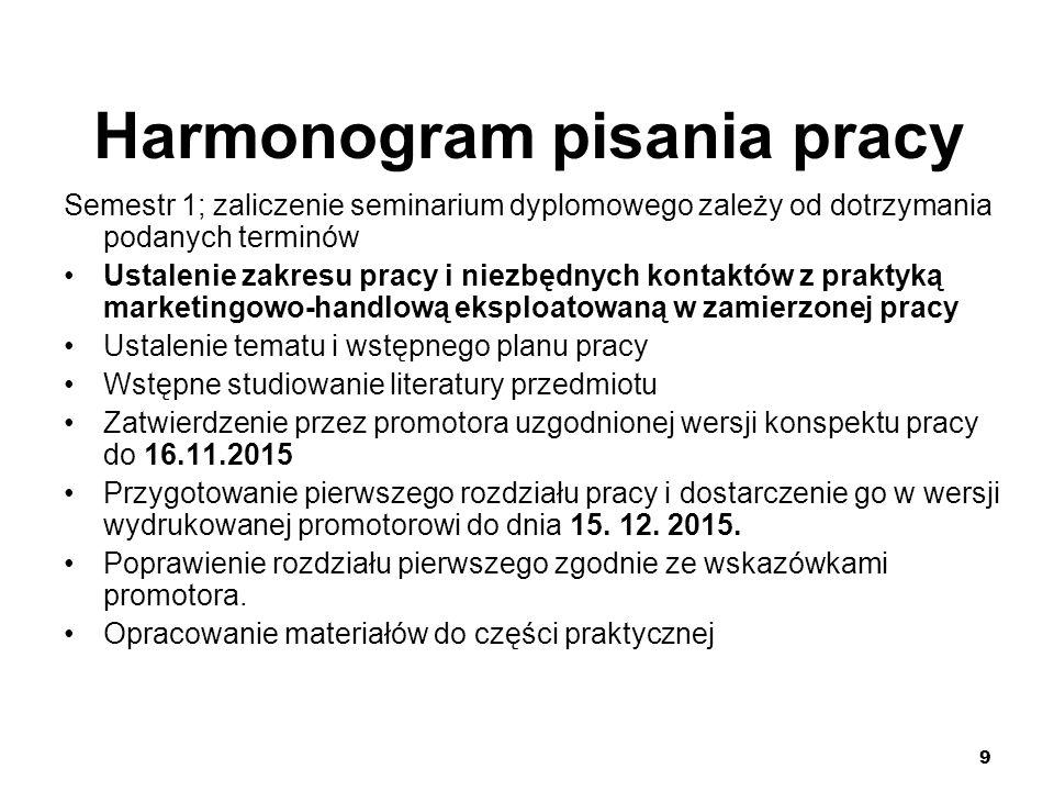 9 Harmonogram pisania pracy Semestr 1; zaliczenie seminarium dyplomowego zależy od dotrzymania podanych terminów Ustalenie zakresu pracy i niezbędnych