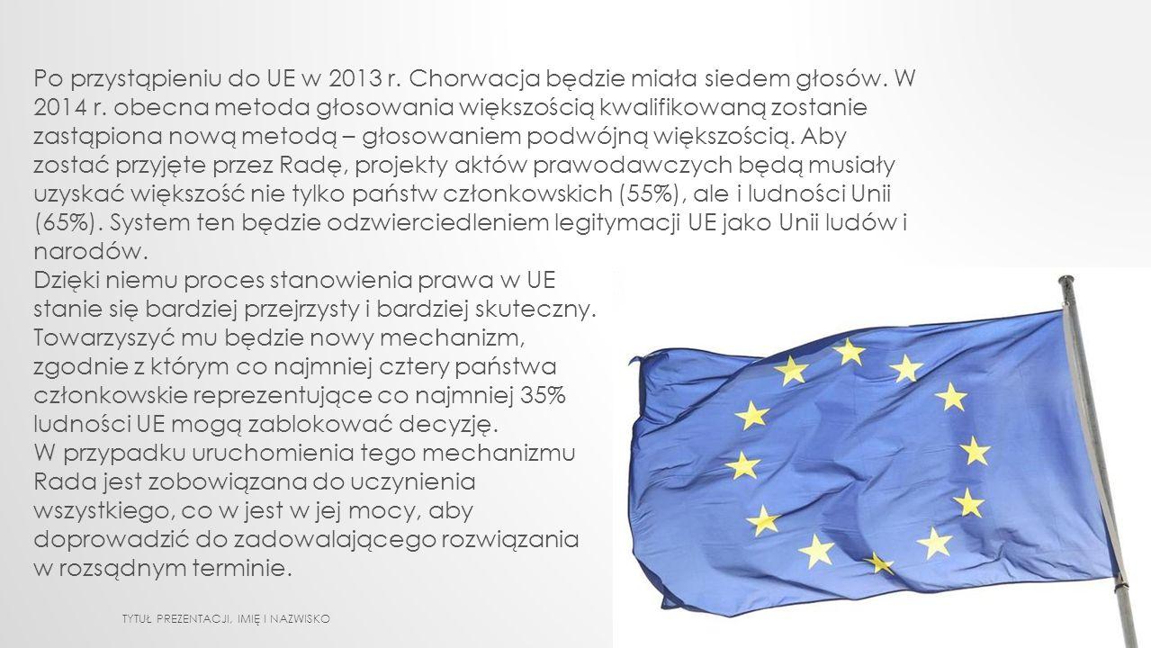 Po przystąpieniu do UE w 2013 r. Chorwacja będzie miała siedem głosów. W 2014 r. obecna metoda głosowania większością kwalifikowaną zostanie zastąpion