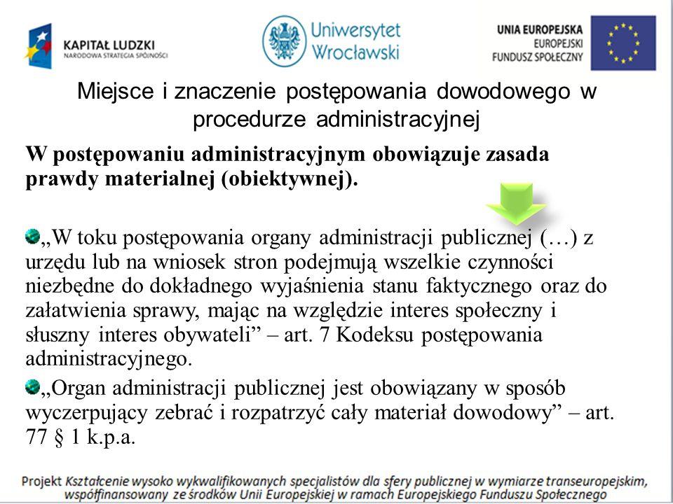 Miejsce i znaczenie postępowania dowodowego w procedurze administracyjnej W postępowaniu administracyjnym obowiązuje zasada prawdy materialnej (obiekt