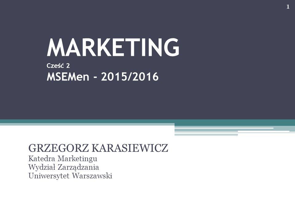 MARKETING Cześć 2 MSEMen - 2015/2016 GRZEGORZ KARASIEWICZ Katedra Marketingu Wydział Zarządzania Uniwersytet Warszawski 1