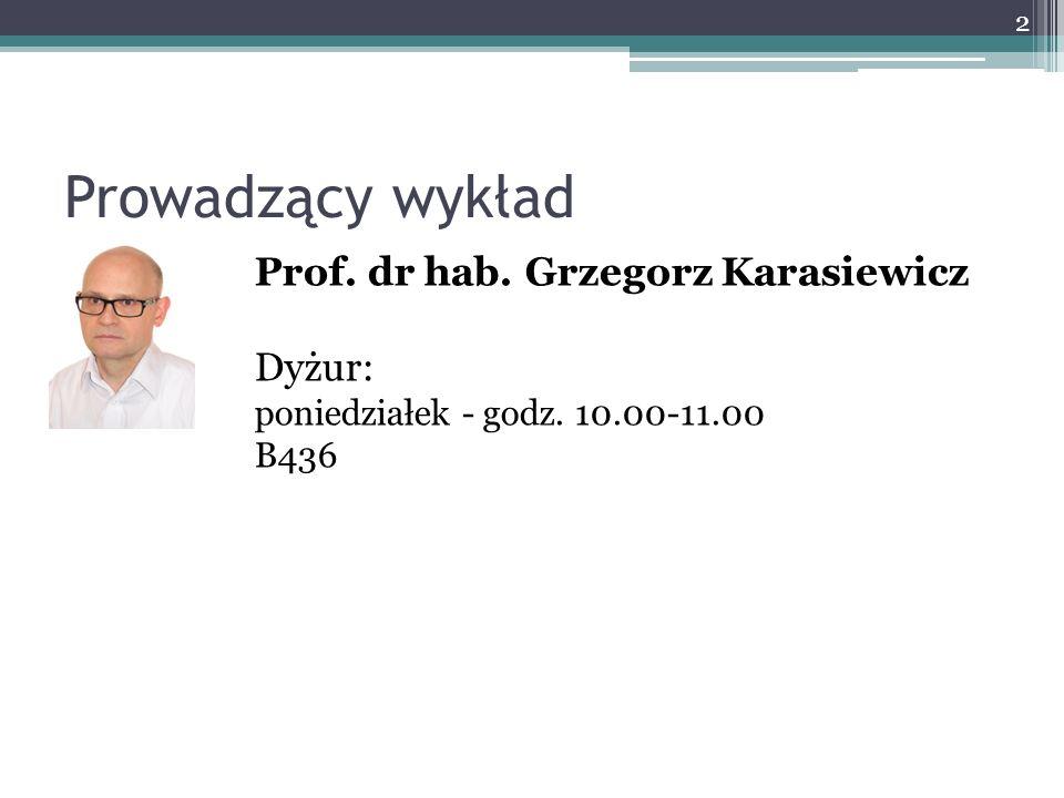 Prowadzący wykład Prof. dr hab. Grzegorz Karasiewicz Dyżur: poniedziałek - godz. 10.00-11.00 B436 2