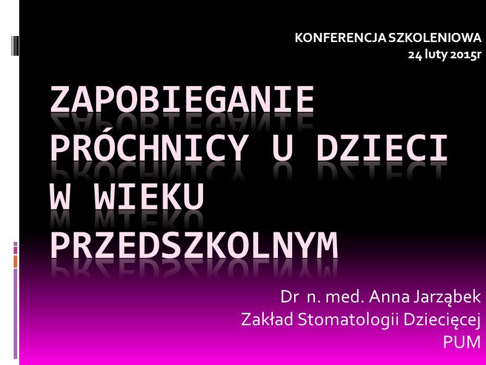 KONFERENCJA SZKOLENIOWA 24 luty 2015r Dr n. med. Anna Jarząbek Zakład Stomatologii Dziecięcej PUM