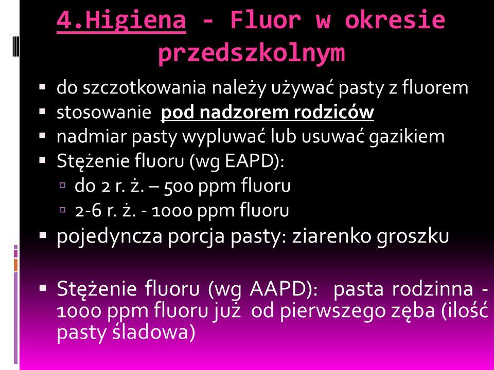 4.Higiena - Fluor w okresie przedszkolnym  do szczotkowania należy używać pasty z fluorem  stosowanie pod nadzorem rodziców  nadmiar pasty wypluwać lub usuwać gazikiem  Stężenie fluoru (wg EAPD):  do 2 r.