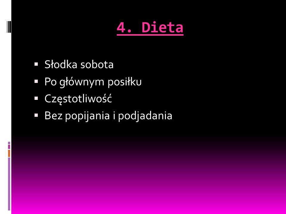 4. Dieta  Słodka sobota  Po głównym posiłku  Częstotliwość  Bez popijania i podjadania