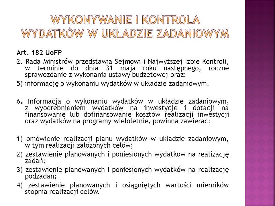 Art. 182 UoFP 2. Rada Ministrów przedstawia Sejmowi i Najwyższej Izbie Kontroli, w terminie do dnia 31 maja roku następnego, roczne sprawozdanie z wyk