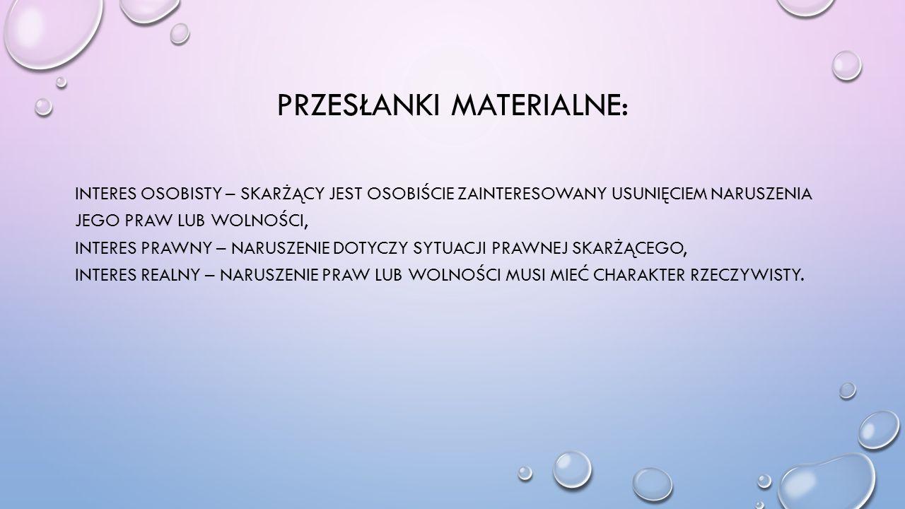 PRZESŁANKI MATERIALNE: INTERES OSOBISTY – SKARŻĄCY JEST OSOBIŚCIE ZAINTERESOWANY USUNIĘCIEM NARUSZENIA JEGO PRAW LUB WOLNOŚCI, INTERES PRAWNY – NARUSZ