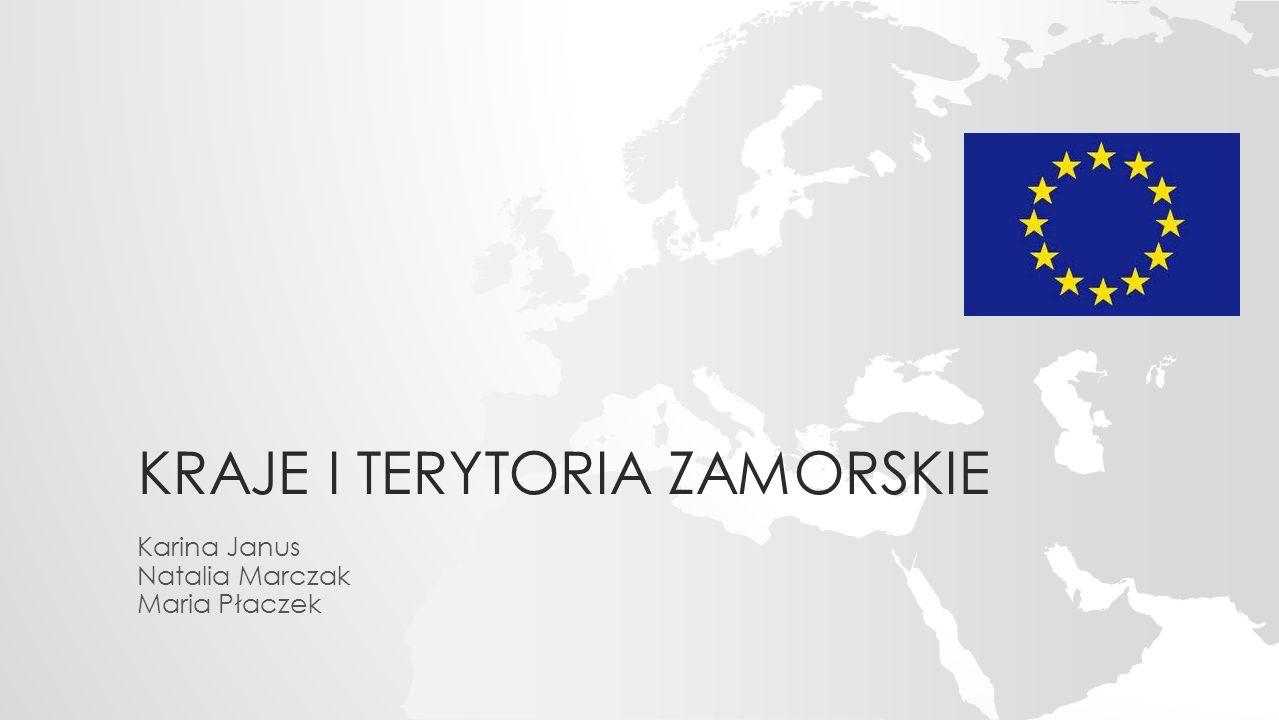 KRAJE I TERYTORIA ZAMORSKIE Karina Janus Natalia Marczak Maria Płaczek