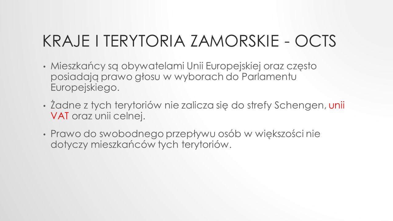 KRAJE I TERYTORIA ZAMORSKIE - OCTS Mieszkańcy są obywatelami Unii Europejskiej oraz często posiadają prawo głosu w wyborach do Parlamentu Europejskiego.