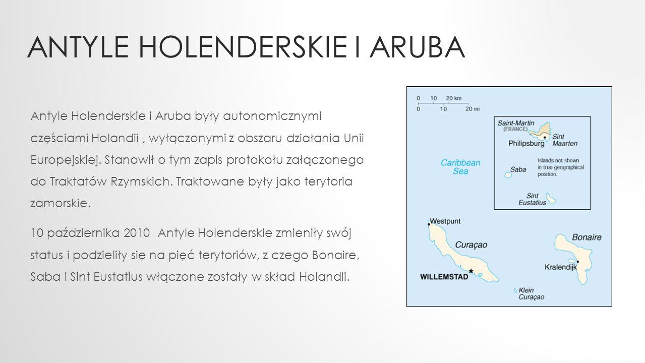 ANTYLE HOLENDERSKIE I ARUBA Antyle Holenderskie i Aruba były autonomicznymi częściami Holandii, wyłączonymi z obszaru działania Unii Europejskiej.