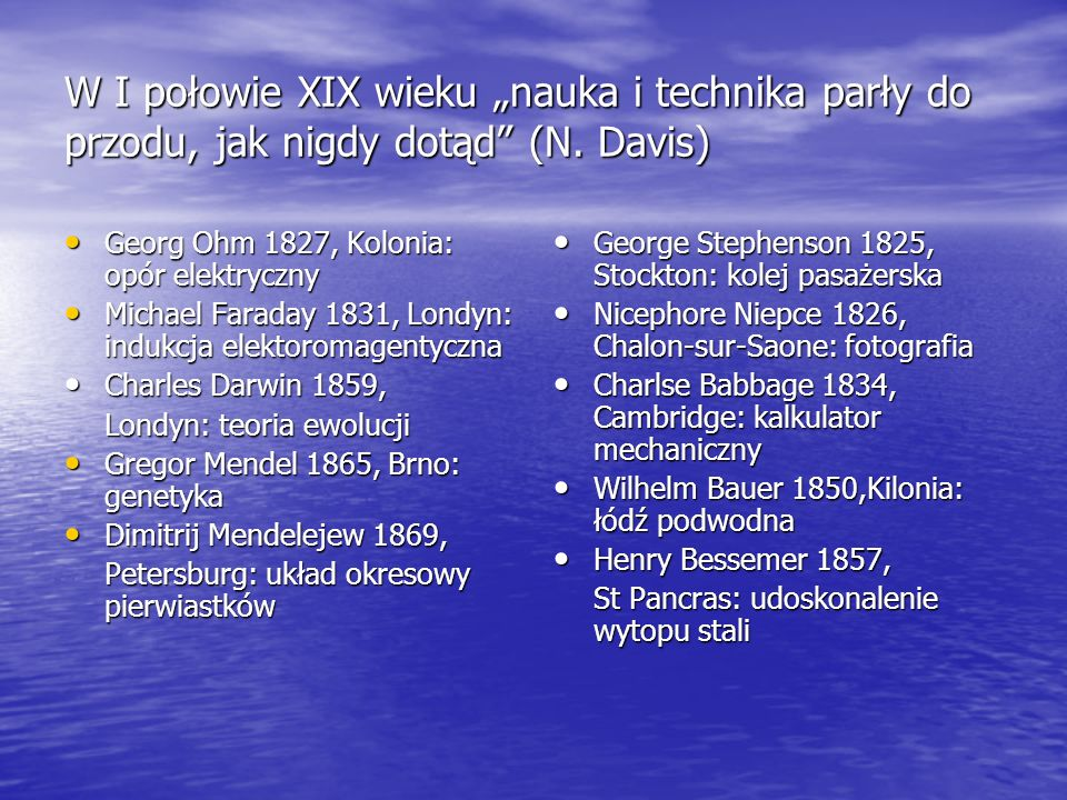 """W I połowie XIX wieku """"nauka i technika parły do przodu, jak nigdy dotąd"""" (N. Davis) Georg Ohm 1827, Kolonia: opór elektryczny Georg Ohm 1827, Kolonia"""