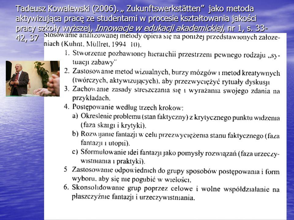 """Tadeusz Kowalewski (2006). """" Zukunftswerkstätten"""" jako metoda aktywizująca pracę ze studentami w procesie kształtowania jakości pracy szkoły wyższej,"""