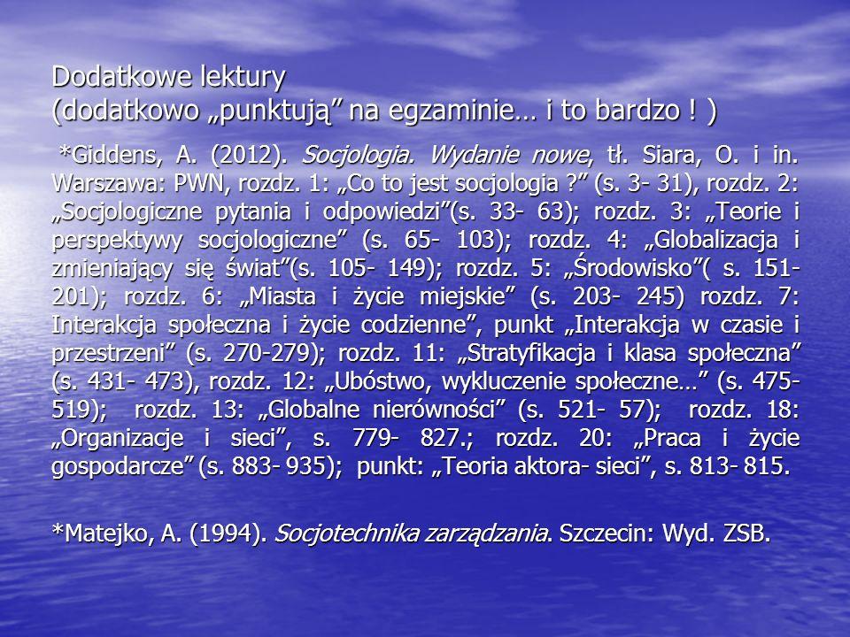 """Dodatkowe lektury (dodatkowo """"punktują"""" na egzaminie… i to bardzo ! ) *Giddens, A. (2012). Socjologia. Wydanie nowe, tł. Siara, O. i in. Warszawa: PWN"""