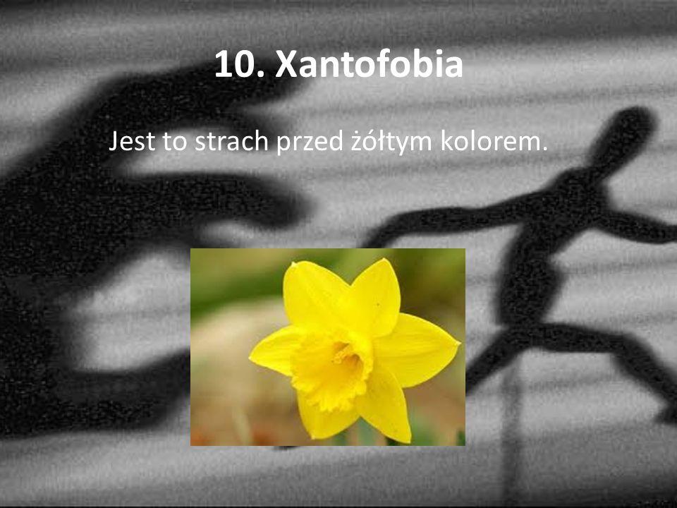 10. Xantofobia Jest to strach przed żółtym kolorem.