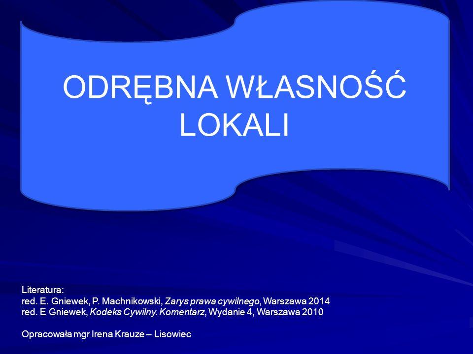 ODRĘBNA WŁASNOŚĆ LOKALI Literatura: red. E. Gniewek, P.