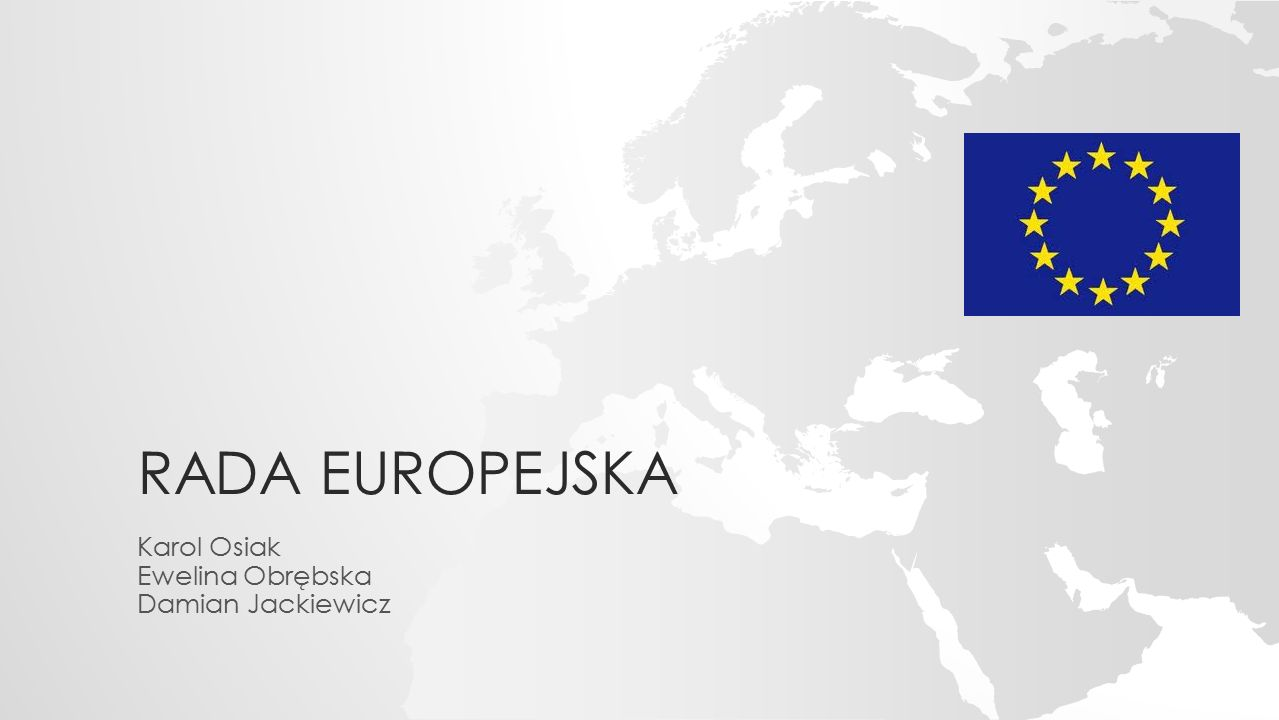 RADA EUROPEJSKA Karol Osiak Ewelina Obrębska Damian Jackiewicz