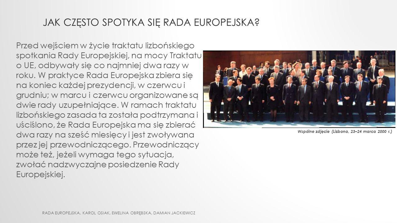 JAK CZĘSTO SPOTYKA SIĘ RADA EUROPEJSKA? RADA EUROPEJSKA, KAROL OSIAK, EWELINA OBRĘBSKA, DAMIAN JACKIEWICZ Przed wejściem w życie traktatu lizbońskiego