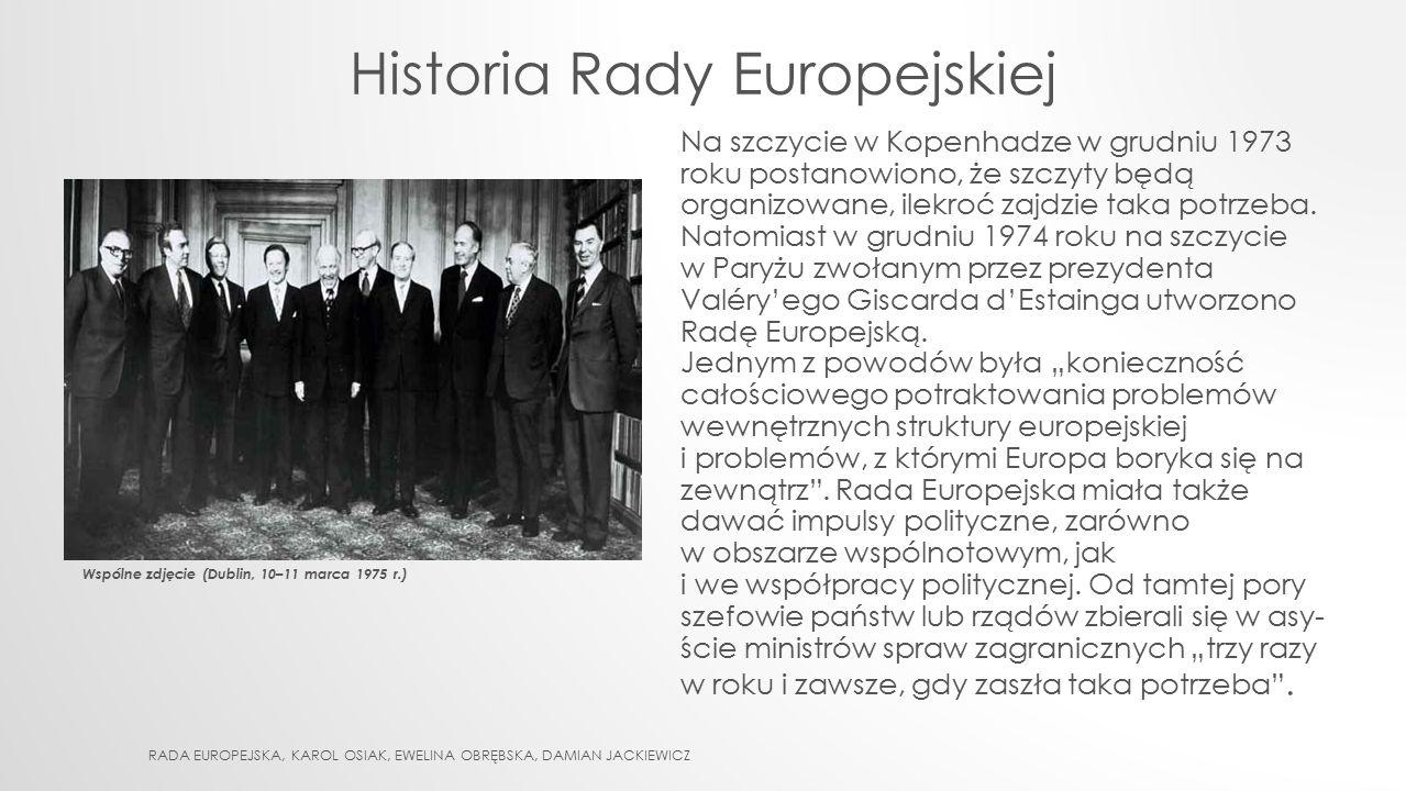 Historia Rady Europejskiej Na szczycie w Kopenhadze w grudniu 1973 roku postanowiono, że szczyty będą organizowane, ilekroć zajdzie taka potrzeba. Nat