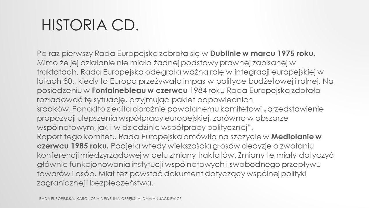 HISTORIA CD. RADA EUROPEJSKA, KAROL OSIAK, EWELINA OBRĘBSKA, DAMIAN JACKIEWICZ Po raz pierwszy Rada Europejska zebrała się w Dublinie w marcu 1975 rok