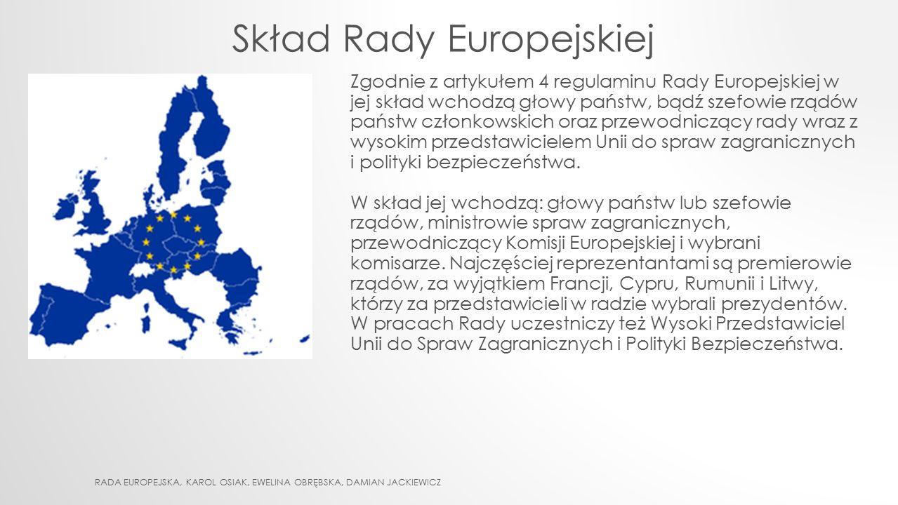 Skład Rady Europejskiej Zgodnie z artykułem 4 regulaminu Rady Europejskiej w jej skład wchodzą głowy państw, bądź szefowie rządów państw członkowskich