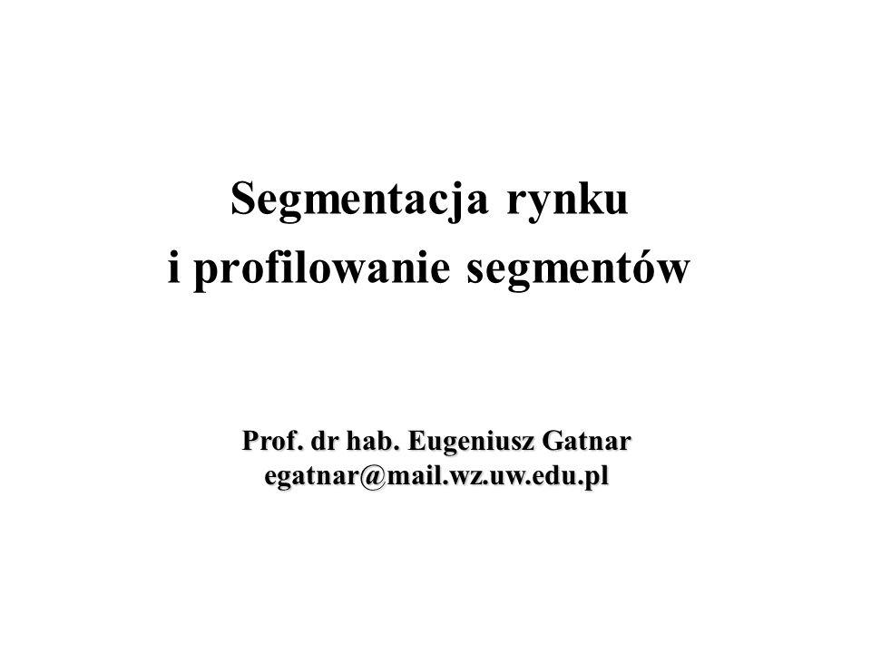 Segmentacja rynku i profilowanie segmentów Prof. dr hab. Eugeniusz Gatnar egatnar@mail.wz.uw.edu.pl