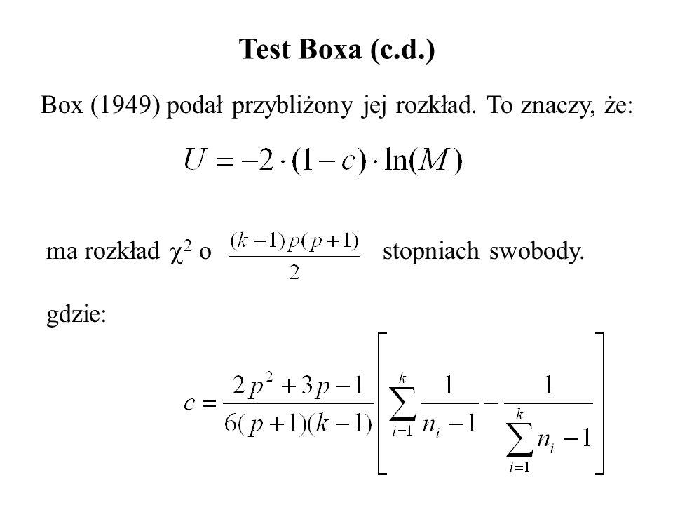 Box (1949) podał przybliżony jej rozkład. To znaczy, że: Test Boxa (c.d.) ma rozkład  2 o stopniach swobody. gdzie: