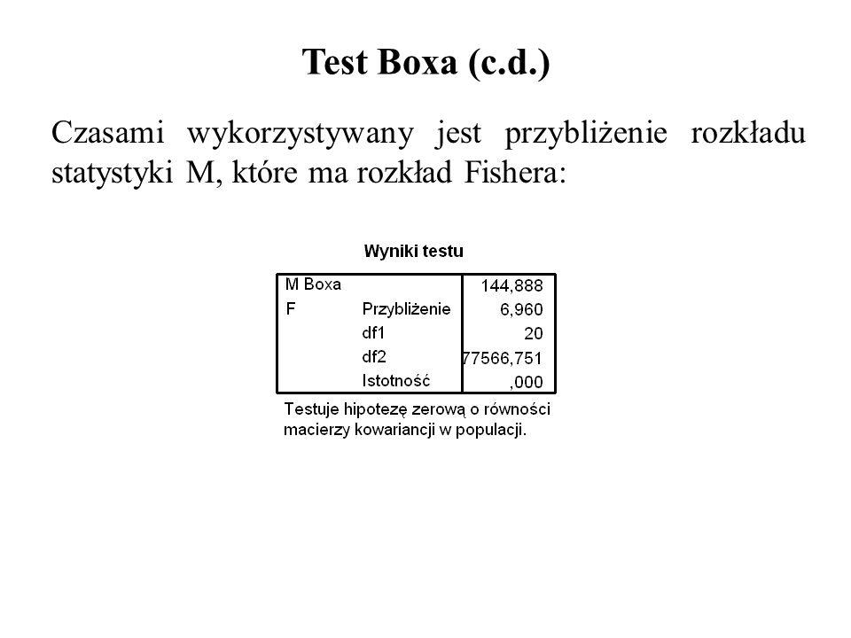 Test Boxa (c.d.) Czasami wykorzystywany jest przybliżenie rozkładu statystyki M, które ma rozkład Fishera: