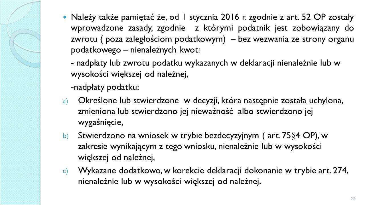 Należy także pamiętać że, od 1 stycznia 2016 r. zgodnie z art. 52 OP zostały wprowadzone zasady, zgodnie z którymi podatnik jest zobowiązany do zwrotu