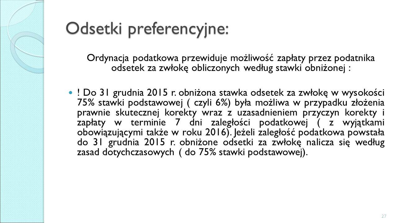 Odsetki preferencyjne: Ordynacja podatkowa przewiduje możliwość zapłaty przez podatnika odsetek za zwłokę obliczonych według stawki obniżonej : ! Do 3