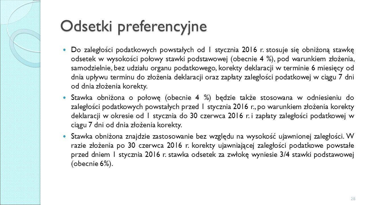 Odsetki preferencyjne Do zaległości podatkowych powstałych od 1 stycznia 2016 r. stosuje się obniżoną stawkę odsetek w wysokości połowy stawki podstaw