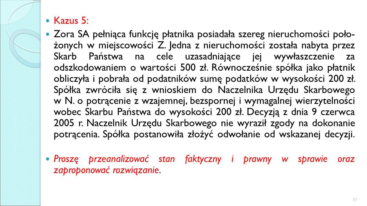 Kazus 5: Zora SA pełniąca funkcję płatnika posiadała szereg nieruchomości poło- żonych w miejscowości Z. Jedna z nieruchomości została nabyta przez Sk