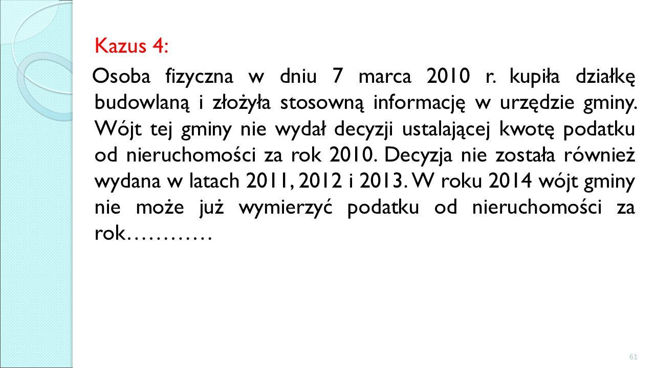 Kazus 4: Osoba fizyczna w dniu 7 marca 2010 r. kupiła działkę budowlaną i złożyła stosowną informację w urzędzie gminy. Wójt tej gminy nie wydał decyz
