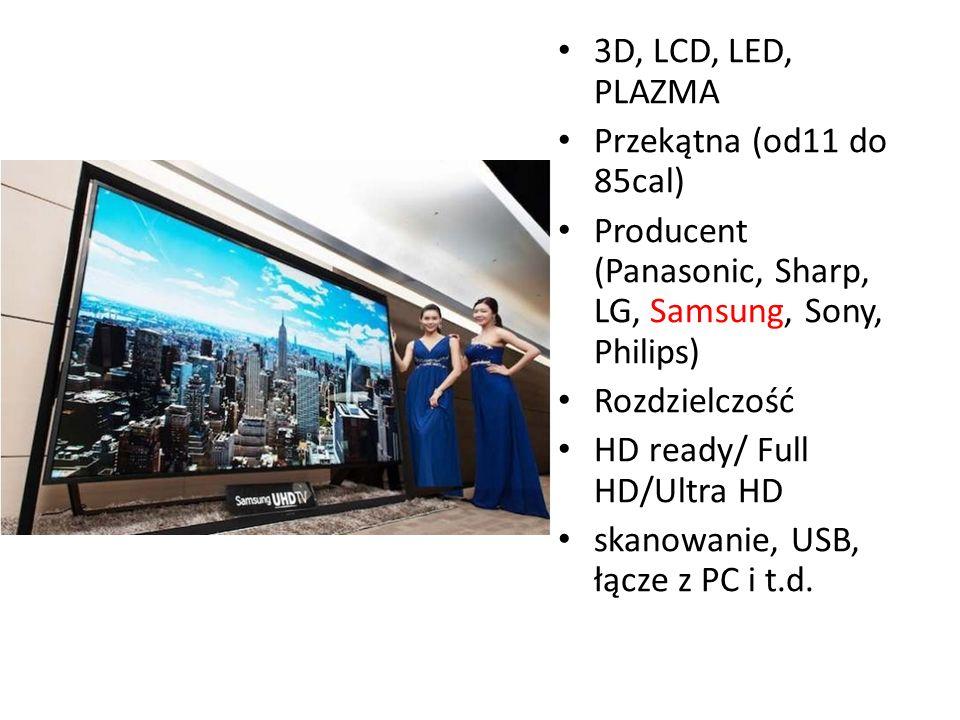 3D, LCD, LED, PLAZMA Przekątna (od11 do 85cal) Producent (Panasonic, Sharp, LG, Samsung, Sony, Philips) Rozdzielczość HD ready/ Full HD/Ultra HD skanowanie, USB, łącze z PC i t.d.